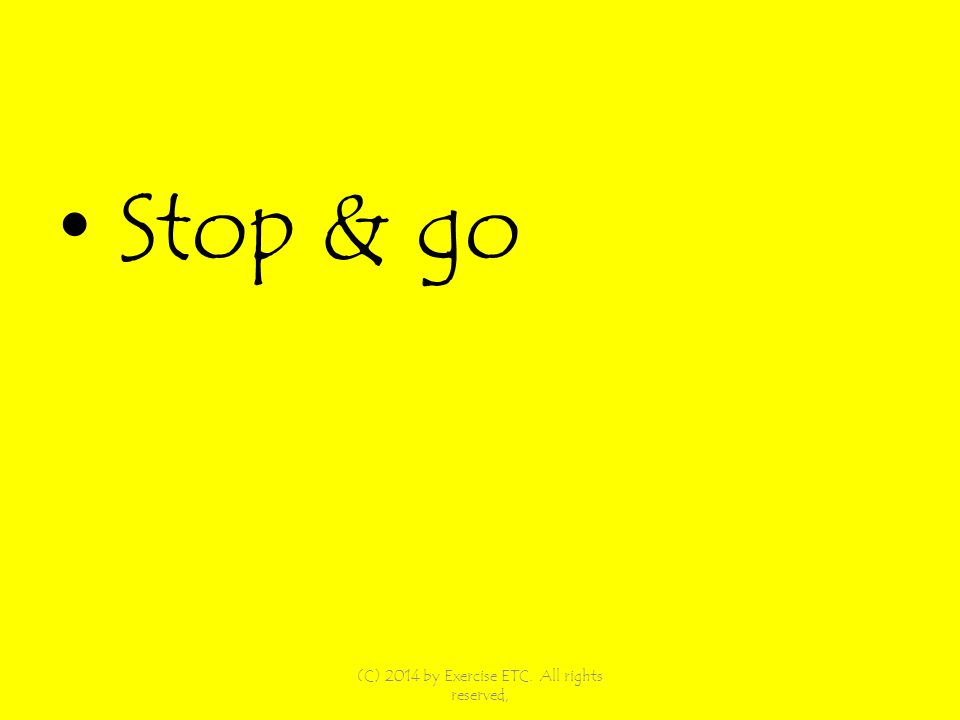 Stop & go (C) 2014 by Exercise ETC. All rights reserved,