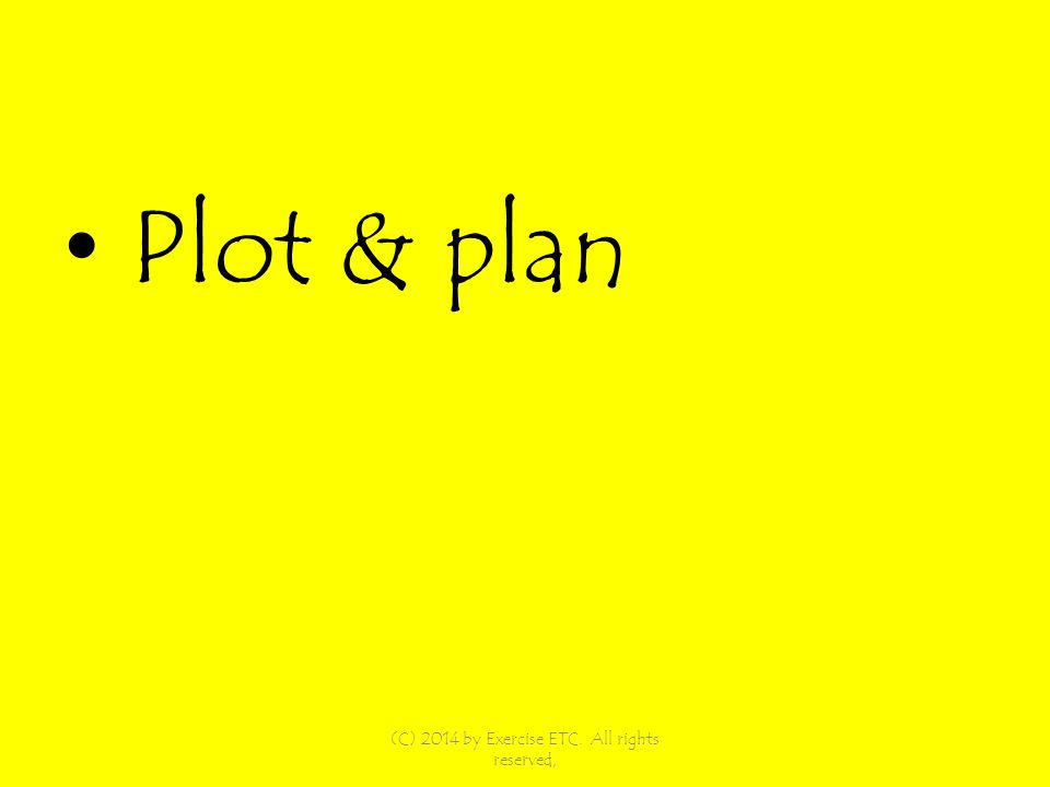 Plot & plan (C) 2014 by Exercise ETC. All rights reserved,