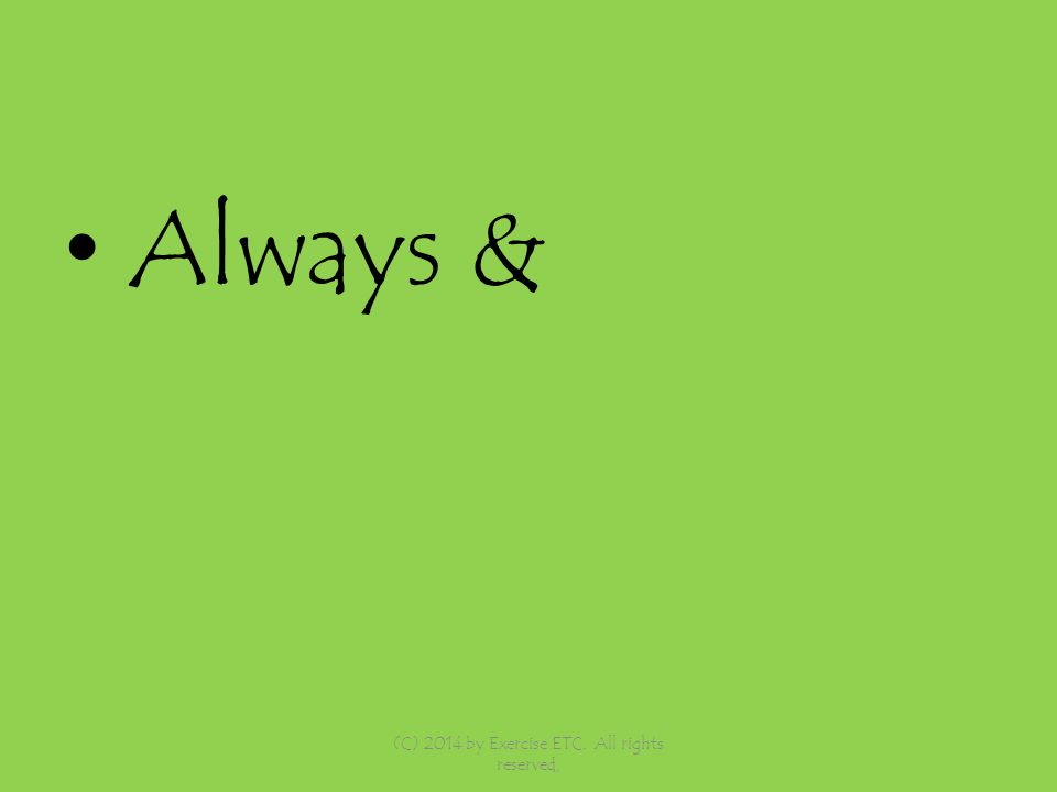 Always & (C) 2014 by Exercise ETC. All rights reserved,