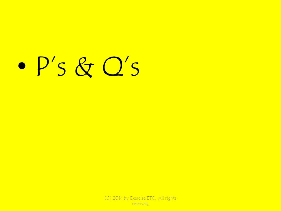 Ps & Qs (C) 2014 by Exercise ETC. All rights reserved,