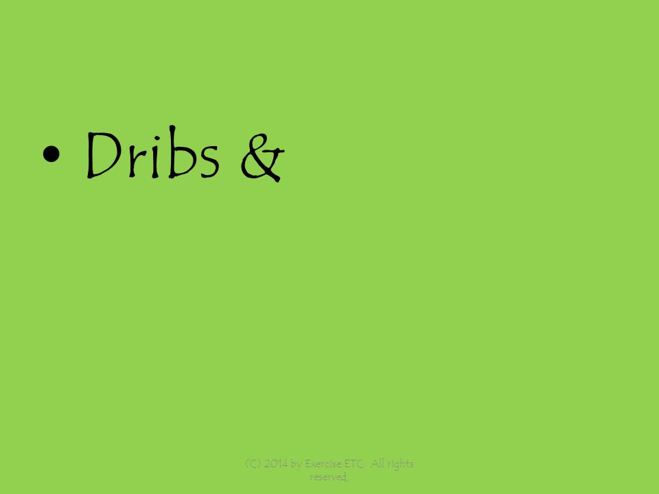 Dribs & (C) 2014 by Exercise ETC. All rights reserved,