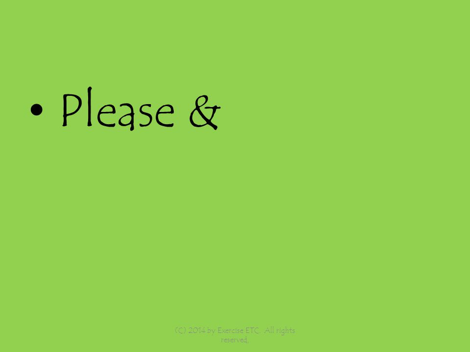Please & (C) 2014 by Exercise ETC. All rights reserved,