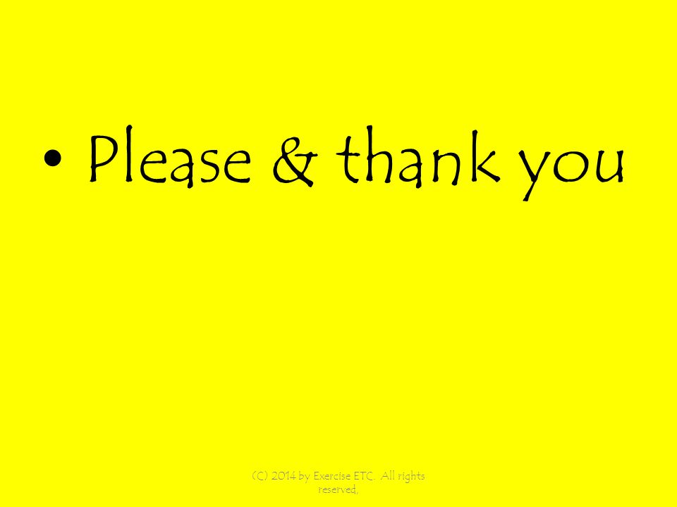 Please & thank you (C) 2014 by Exercise ETC. All rights reserved,