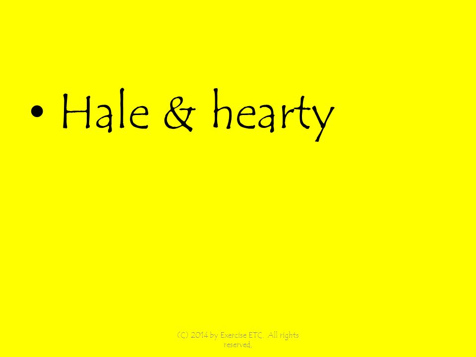 Hale & hearty (C) 2014 by Exercise ETC. All rights reserved,