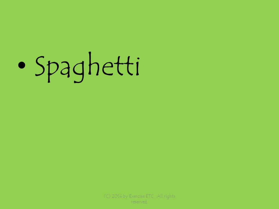 Spaghetti (C) 2014 by Exercise ETC. All rights reserved,