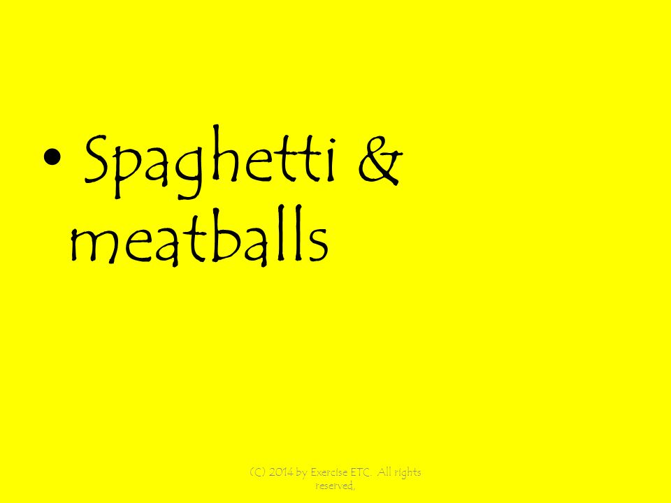 Spaghetti & meatballs (C) 2014 by Exercise ETC. All rights reserved,