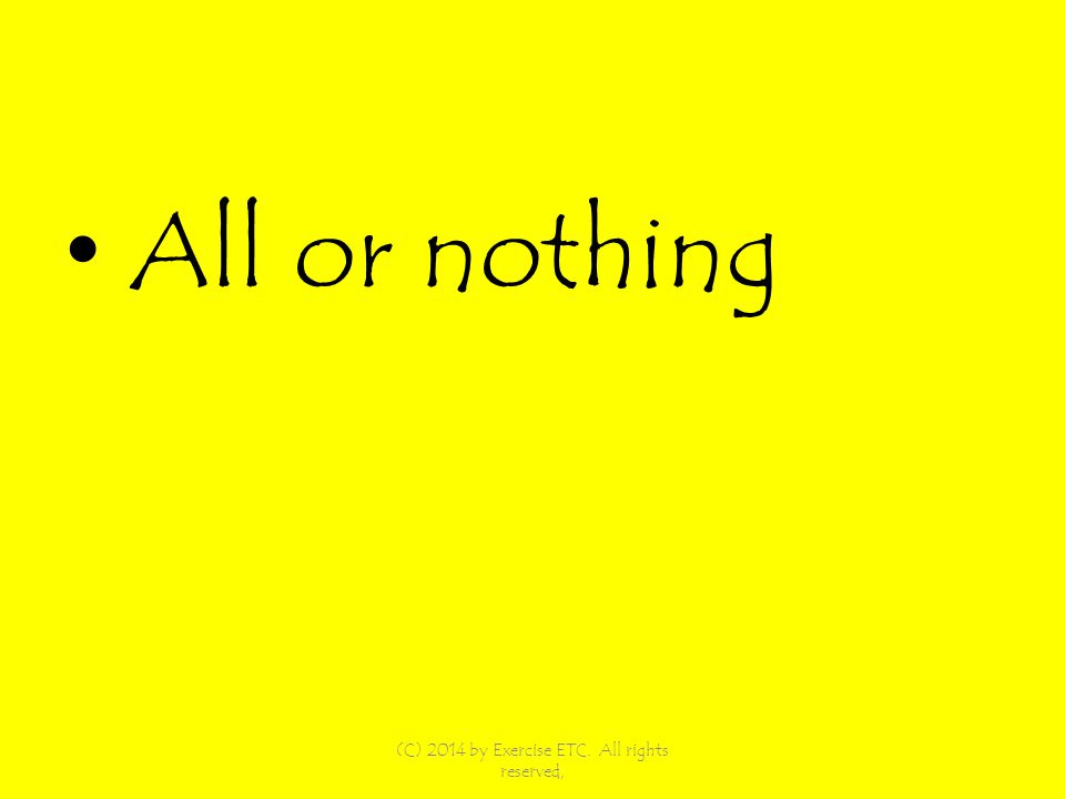 All or nothing (C) 2014 by Exercise ETC. All rights reserved,