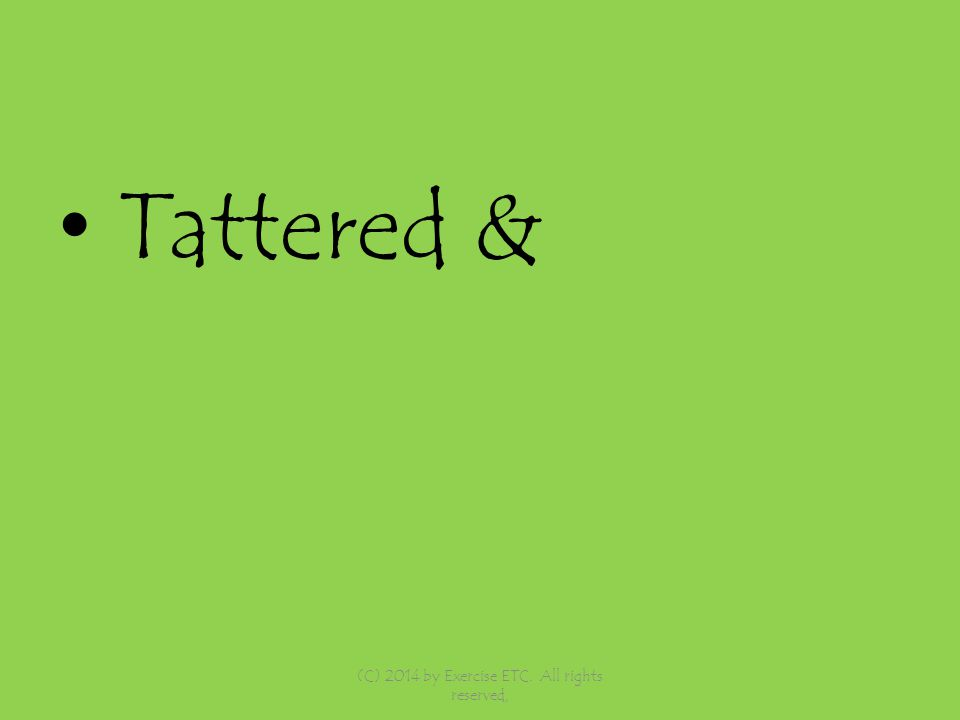 Tattered & (C) 2014 by Exercise ETC. All rights reserved,