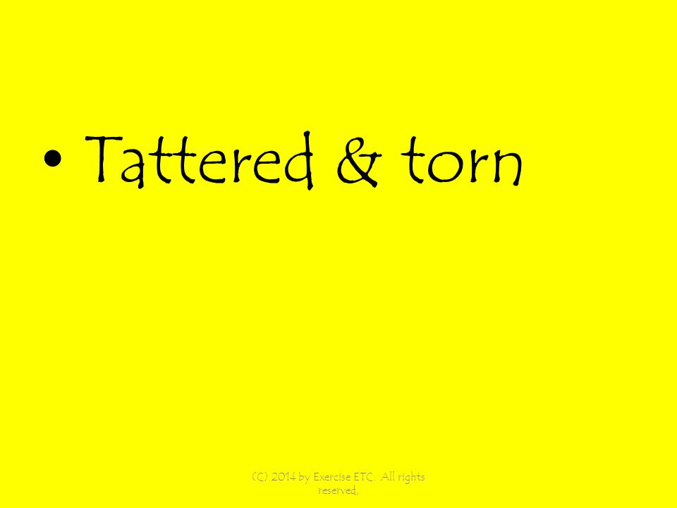 Tattered & torn (C) 2014 by Exercise ETC. All rights reserved,