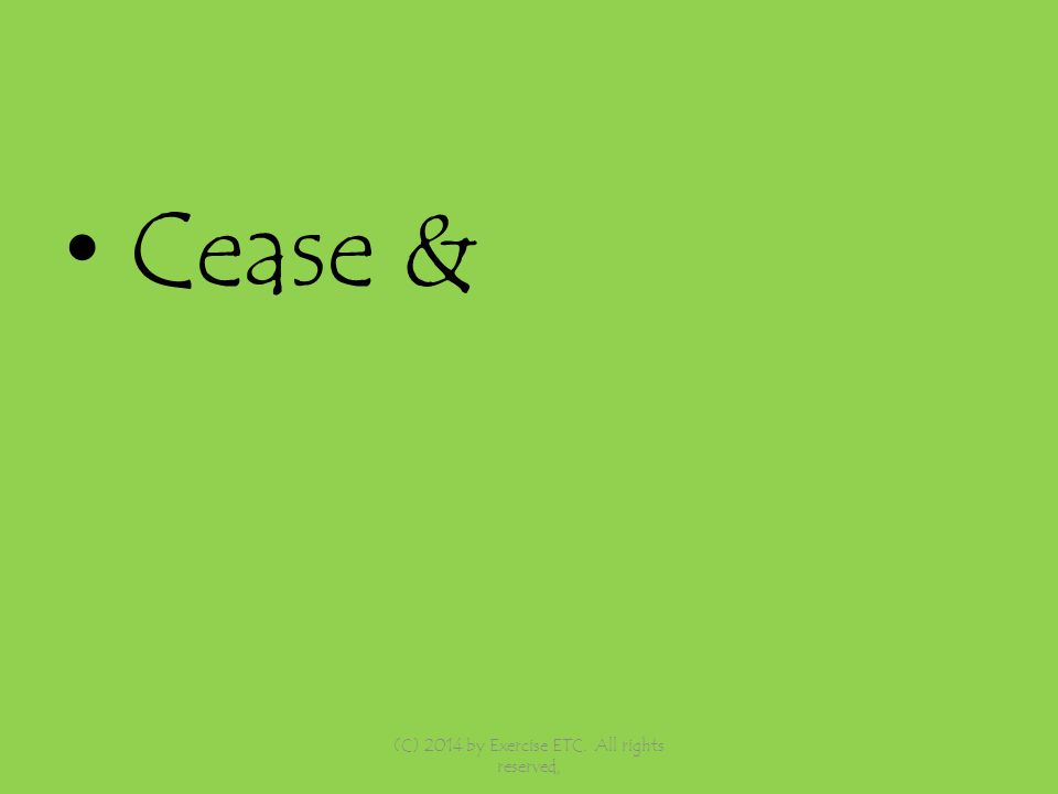 Cease & (C) 2014 by Exercise ETC. All rights reserved,