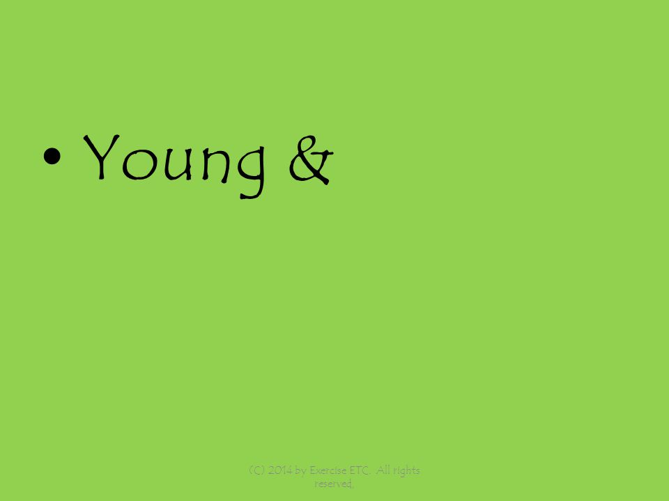 Young & (C) 2014 by Exercise ETC. All rights reserved,