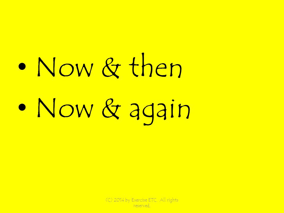Now & then Now & again (C) 2014 by Exercise ETC. All rights reserved,
