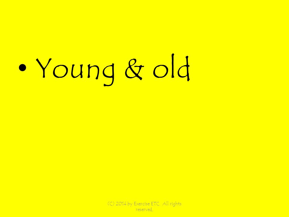 Young & old (C) 2014 by Exercise ETC. All rights reserved,
