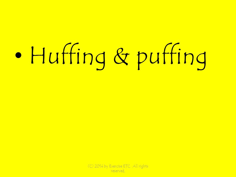 Huffing & puffing (C) 2014 by Exercise ETC. All rights reserved,