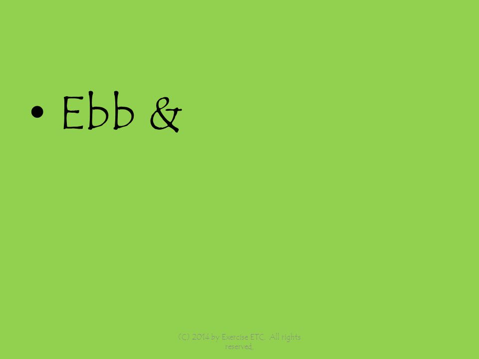 Ebb & (C) 2014 by Exercise ETC. All rights reserved,