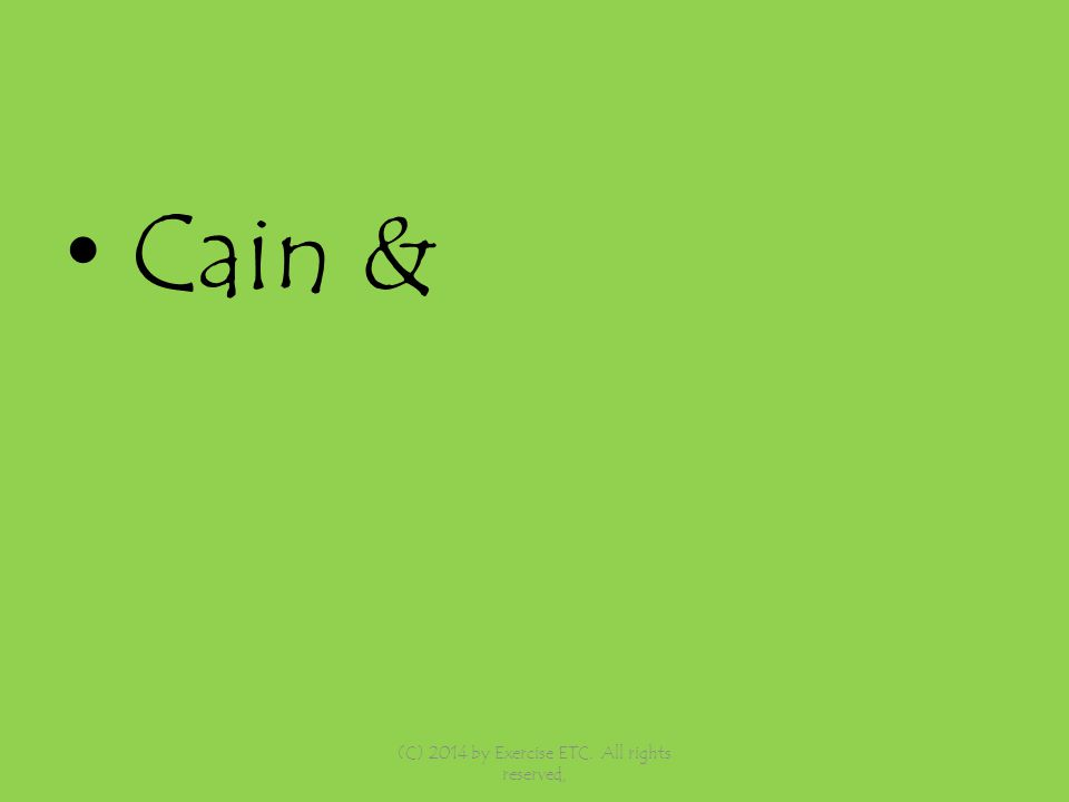 Cain & (C) 2014 by Exercise ETC. All rights reserved,