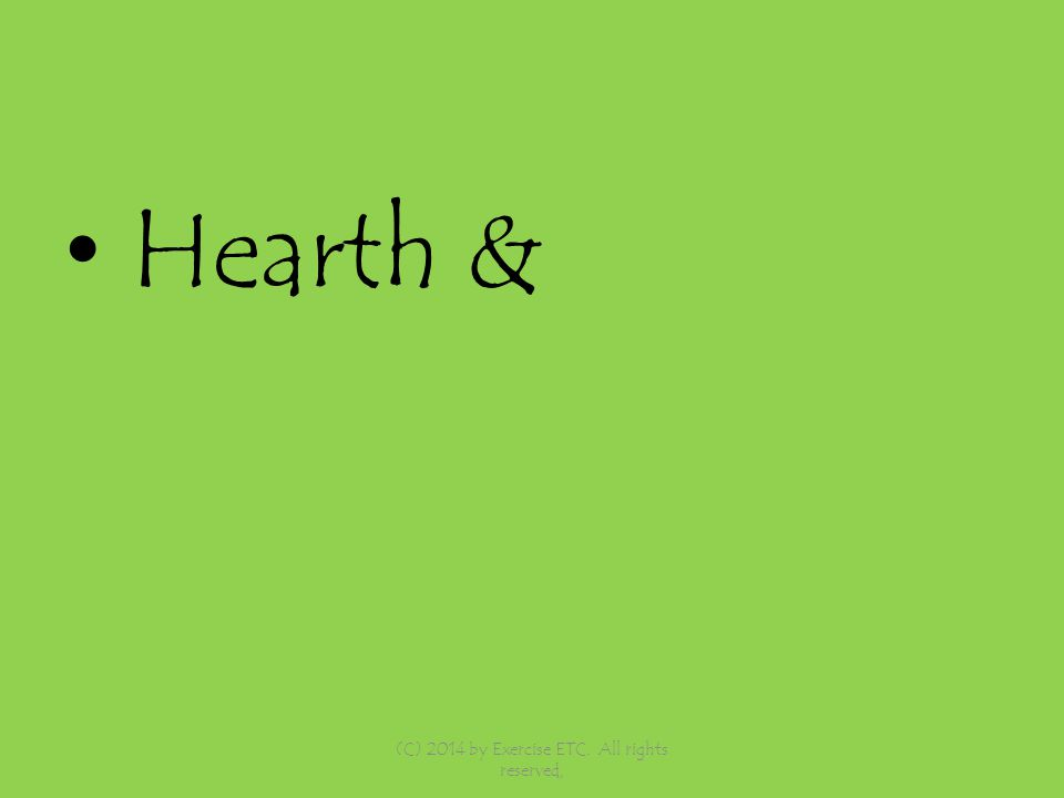 Hearth & (C) 2014 by Exercise ETC. All rights reserved,