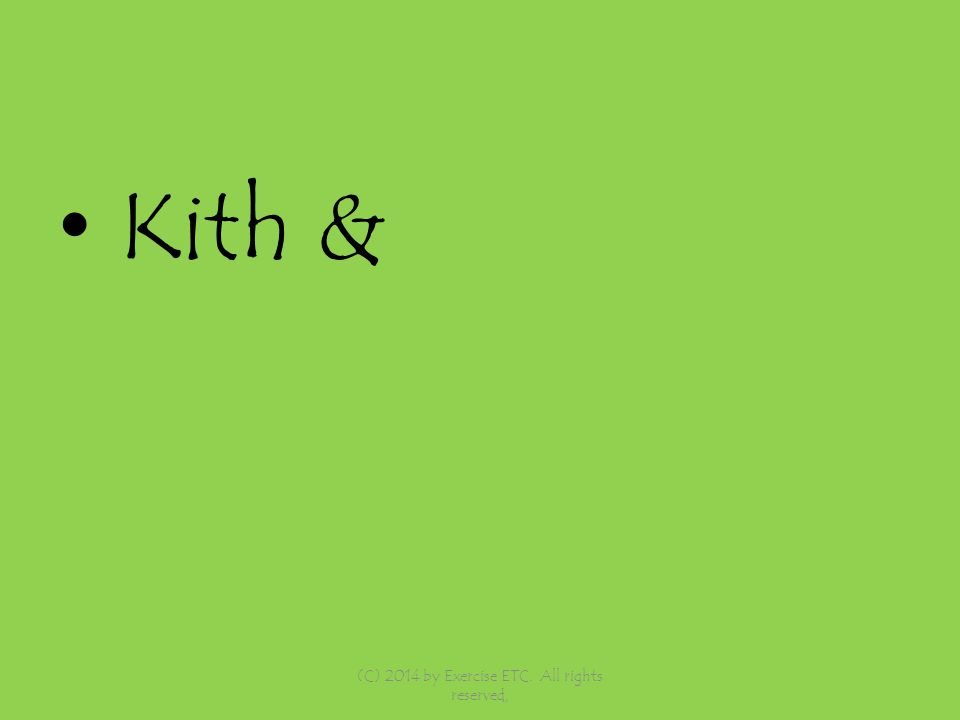 Kith & (C) 2014 by Exercise ETC. All rights reserved,