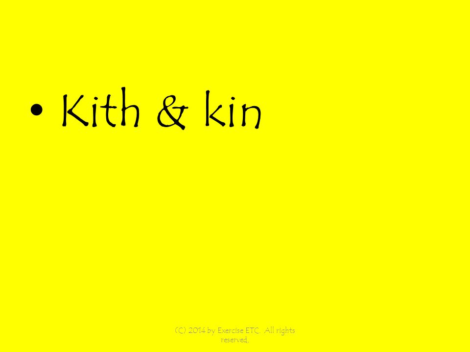 Kith & kin (C) 2014 by Exercise ETC. All rights reserved,
