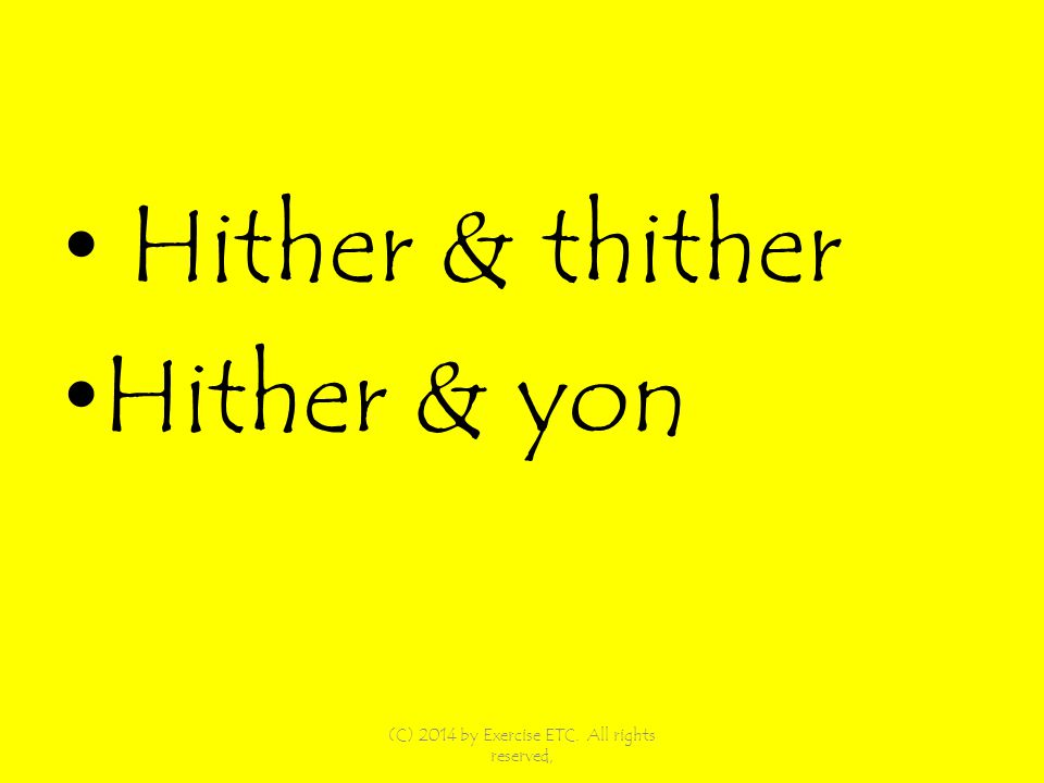 Hither & thither Hither & yon (C) 2014 by Exercise ETC. All rights reserved,
