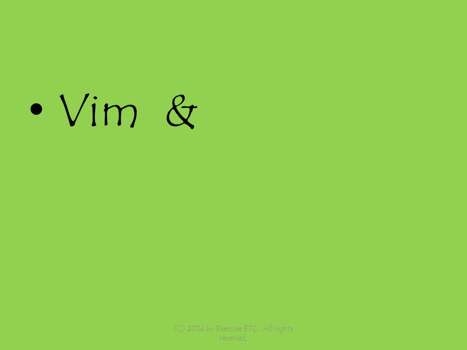 Vim & (C) 2014 by Exercise ETC. All rights reserved,