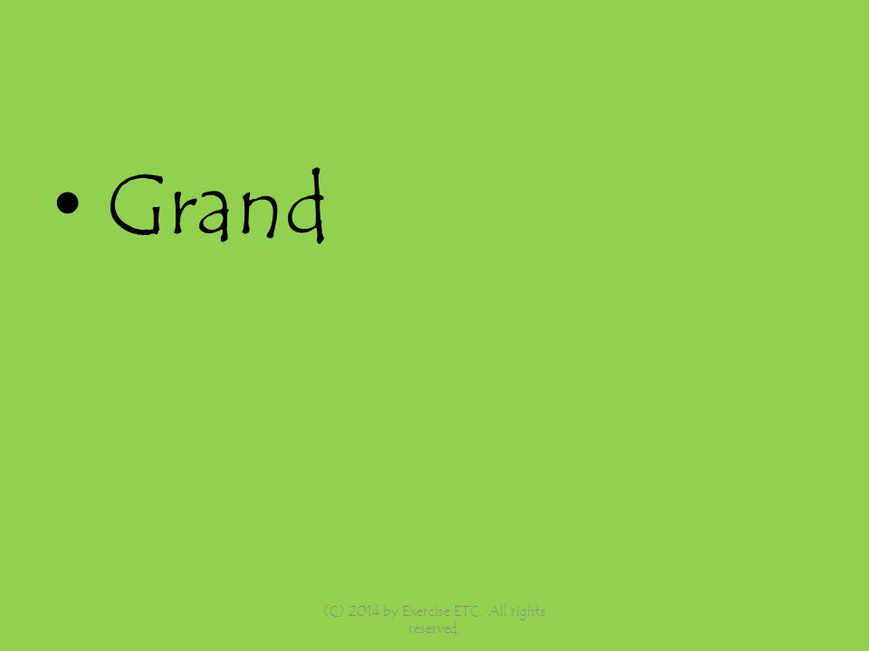 Grand (C) 2014 by Exercise ETC. All rights reserved,