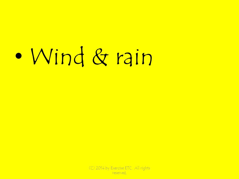 Wind & rain (C) 2014 by Exercise ETC. All rights reserved,