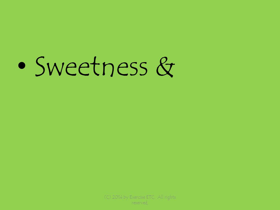 Sweetness & (C) 2014 by Exercise ETC. All rights reserved,