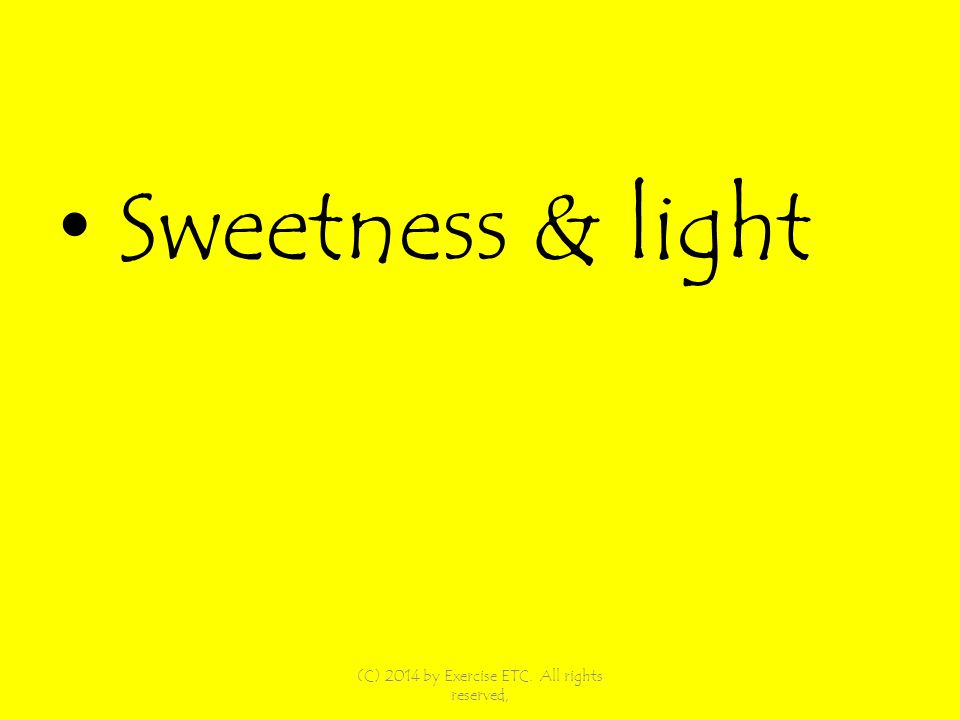 Sweetness & light (C) 2014 by Exercise ETC. All rights reserved,
