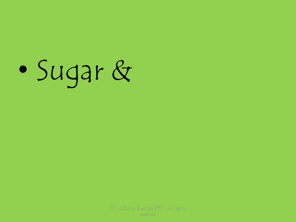 Sugar & (C) 2014 by Exercise ETC. All rights reserved,