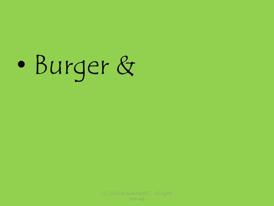 Burger & (C) 2014 by Exercise ETC. All rights reserved,