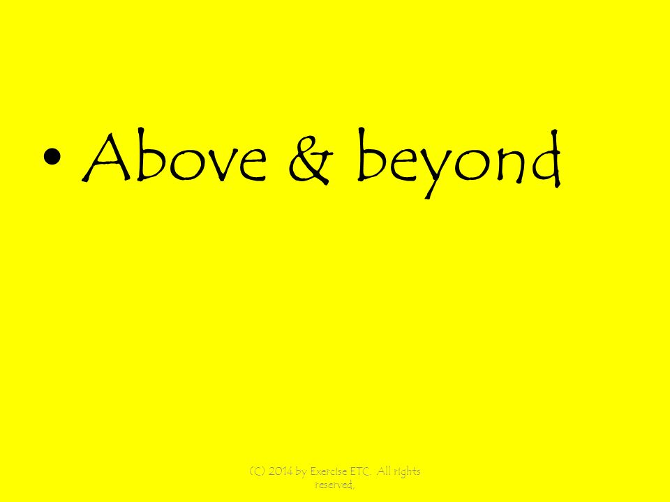 Above & beyond (C) 2014 by Exercise ETC. All rights reserved,