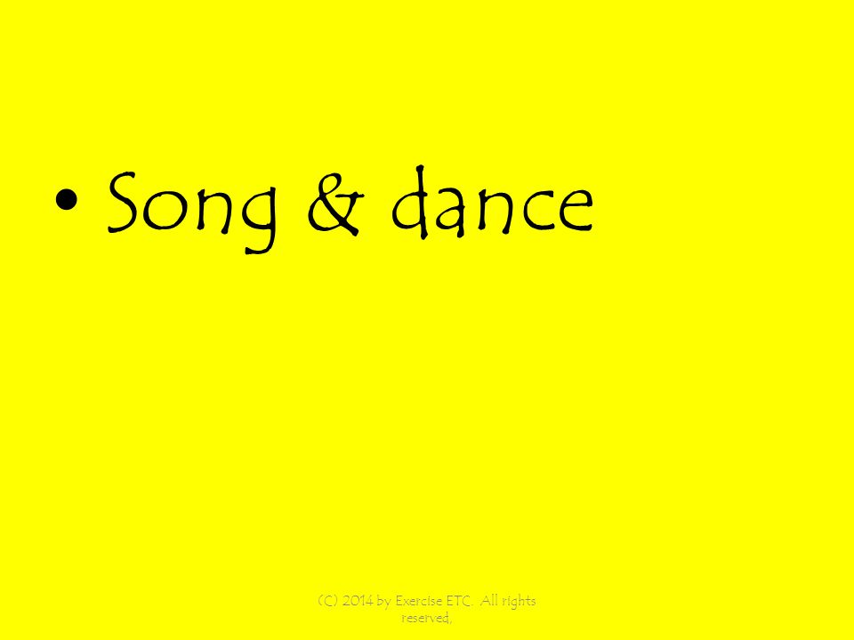 Song & dance (C) 2014 by Exercise ETC. All rights reserved,