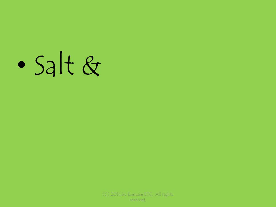 Salt & (C) 2014 by Exercise ETC. All rights reserved,
