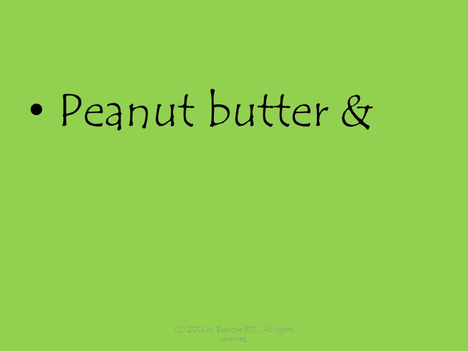 Peanut butter & (C) 2014 by Exercise ETC. All rights reserved,