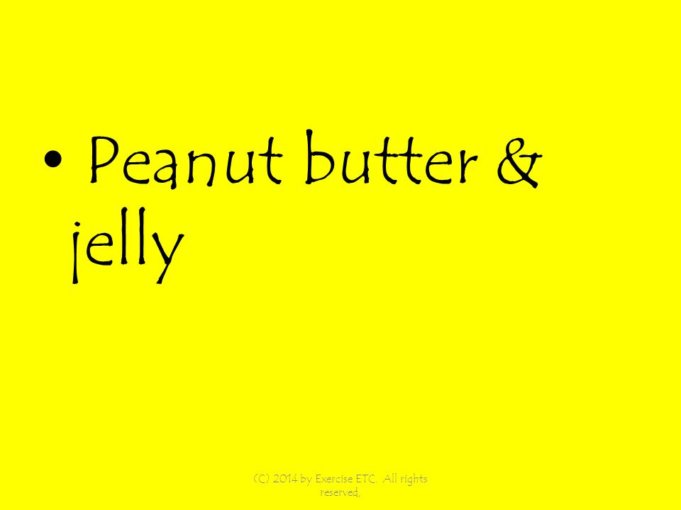 Peanut butter & jelly (C) 2014 by Exercise ETC. All rights reserved,