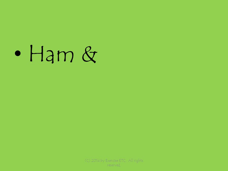 Ham & (C) 2014 by Exercise ETC. All rights reserved,