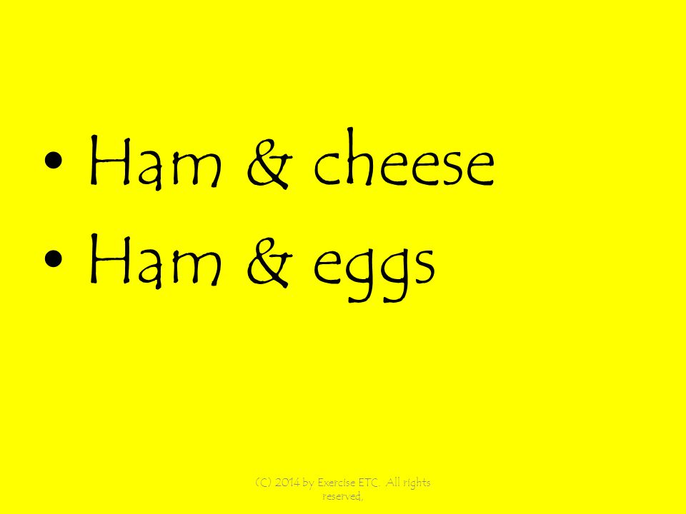 Ham & cheese Ham & eggs (C) 2014 by Exercise ETC. All rights reserved,