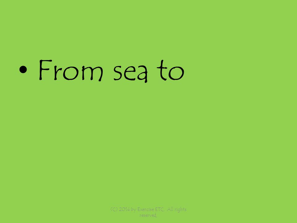 From sea to (C) 2014 by Exercise ETC. All rights reserved,