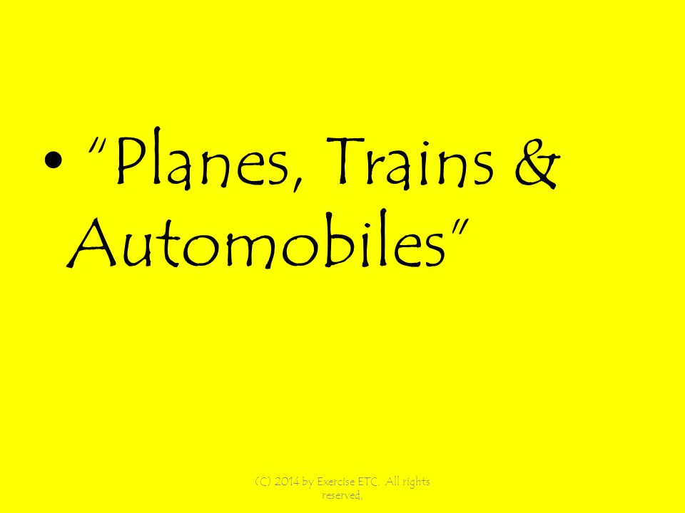 Planes, Trains & Automobiles (C) 2014 by Exercise ETC. All rights reserved,