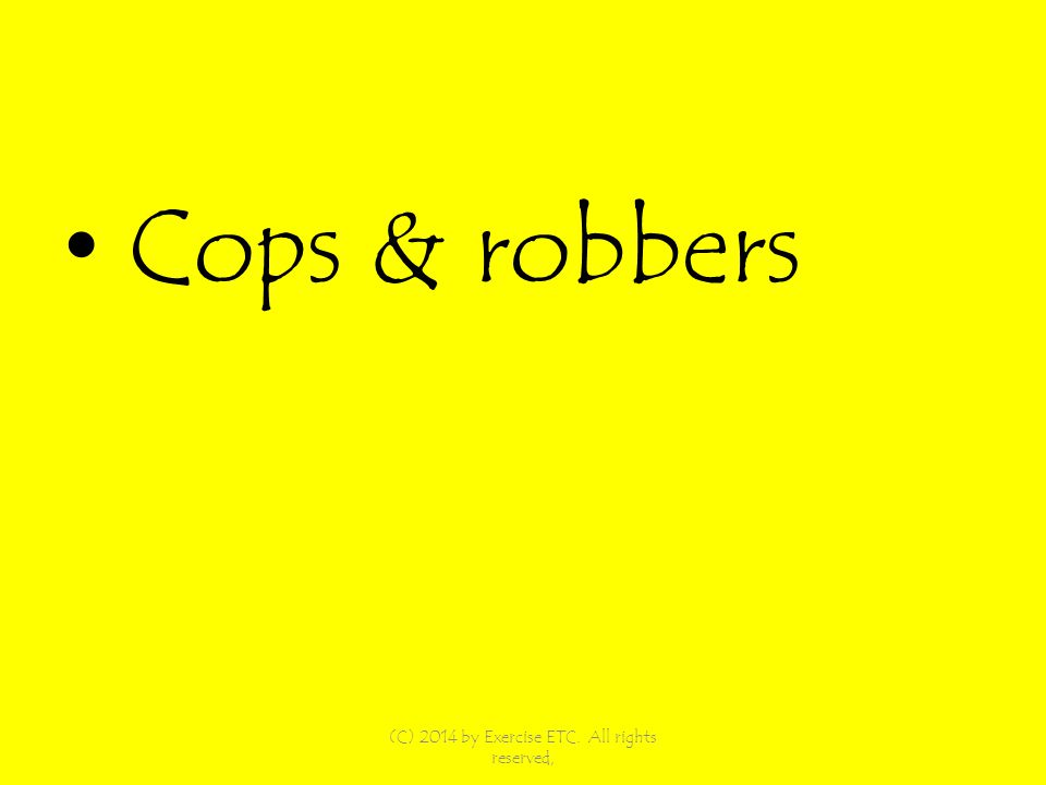 Cops & robbers (C) 2014 by Exercise ETC. All rights reserved,