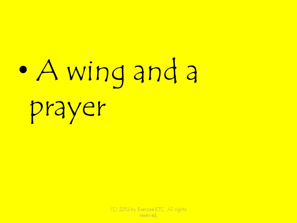 A wing and a prayer (C) 2014 by Exercise ETC. All rights reserved,