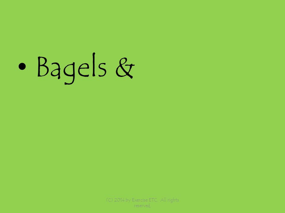 Bagels & (C) 2014 by Exercise ETC. All rights reserved,