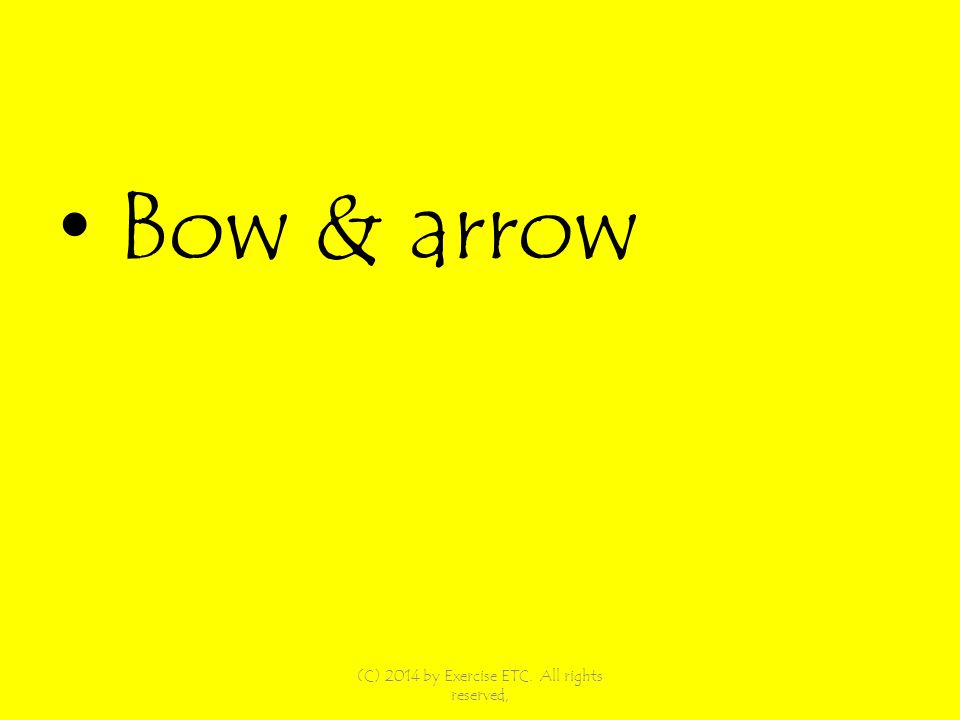 Bow & arrow (C) 2014 by Exercise ETC. All rights reserved,