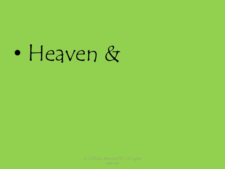 Heaven & (C) 2014 by Exercise ETC. All rights reserved,