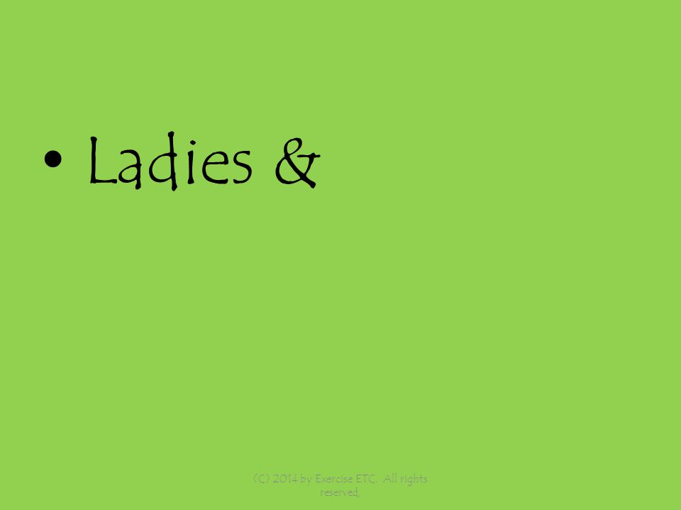 Ladies & (C) 2014 by Exercise ETC. All rights reserved,