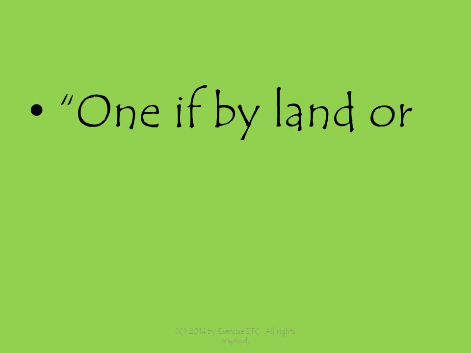 One if by land or (C) 2014 by Exercise ETC. All rights reserved,