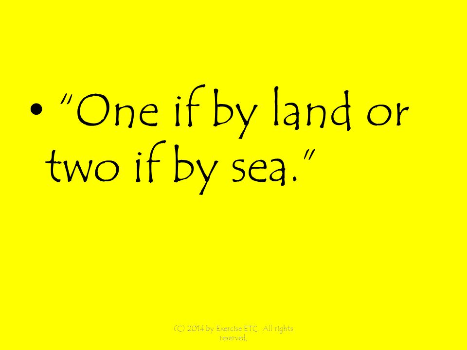 One if by land or two if by sea. (C) 2014 by Exercise ETC. All rights reserved,