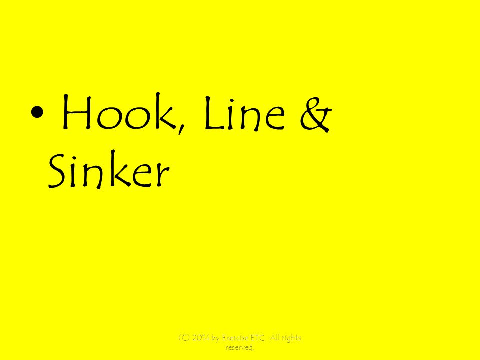 Hook, Line & Sinker (C) 2014 by Exercise ETC. All rights reserved,