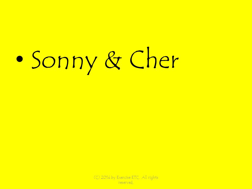 Sonny & Cher (C) 2014 by Exercise ETC. All rights reserved,